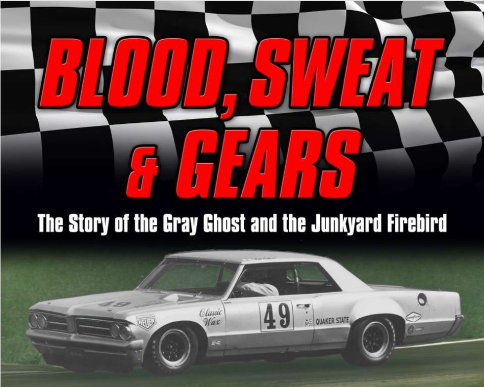 Buy The Book? Blood, Sweat, And Gears: The Story Of The Gray Ghost And The Junkyard Firebird By David G. Barnes