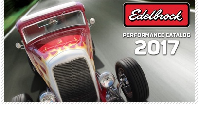 Edelbrock Releases Their 2017 Catalog – Just In Time For Christmas!