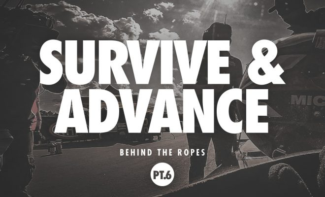 Behind The Ropes Part 6: Survive And Advance – A Great Weekend Takes A Turn For The Epic