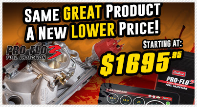 Falling Prices! Edelbrock Reduces Pro-Flo 3 EFI To $1695!