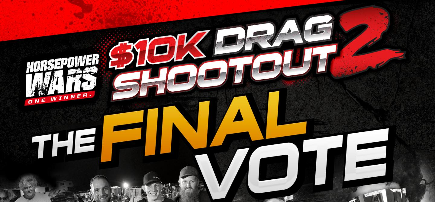 Vote For The Final Team To Compete In The $10K Drag Shootout! Who Is Going To Take On Team Bigun And Team Enemies Everywhere?